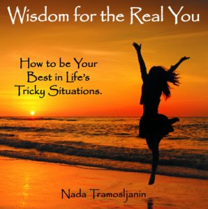 Wisdom for the Real You: How to be Your Best in Life's Tricky Situations by Nada Tramosljanin