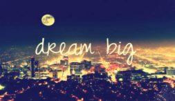 How to dream big and live your dreams