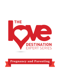 The Love Destination Expert Series - Pregnancy and Parenting