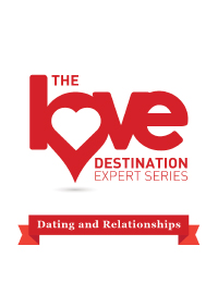 The Love Destination Expert Series - Dating and Relationships